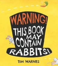 Warnes, Tim Warning! This Book May Contain Rabbits!