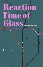 James Peake Reaction Time of Glass