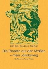 Sieber, Miriam Gudrun Die Tänzerin auf den Straßen - mein Jakobsweg