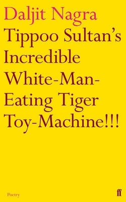 Daljit Nagra,Tippoo Sultan`s Incredible White-Man-Eating Tiger Toy-Machine!!!