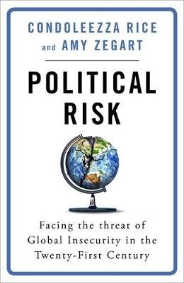 Condoleezza Rice,   Amy Zegart,Political Risk