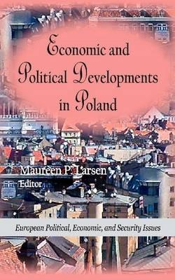 Maureen D. Larsen,Economic & Political Developments in Poland