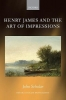 John (Lecturer in English Literature, Lecturer in English Literature, University of Reading) Scholar, Henry James and the Art of Impressions