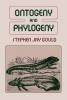 Gould, Stephen Jay, Ontogeny and Phylogeny