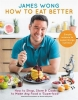 Wong James, How to Eat Better