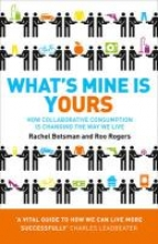 Rachel Botsman,   Roo Rogers What`s Mine Is Yours