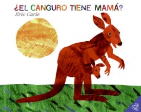Carle, Eric El canguro tiene mama?Does a Kangaroo Have a Mother, Too?