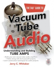 Whitaker, Jerry C. The Tab Guide to Vacuum Tube Audio