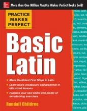 Childree, Randall, Ph.D. Practice Makes Perfect Basic Latin