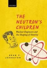 Sean F. (Professor of Science, Technology and Society, University of Glasgow) Johnston The Neutron`s Children