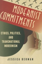 Berman, Jessica Modernist Commitements - Transnational Modernism Between Ethics and Politics