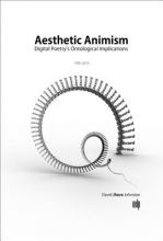 Johnston, David Jhave Aesthetic Animism - Digital Poetry`s Ontological Implications