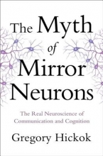 Gregory Hickok The Myth of Mirror Neurons