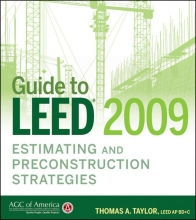 Taylor, Thomas A. Guide to LEED 2009 Estimating and Preconstruction Strategies