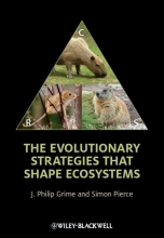J. Philip Grime,   Simon Pierce The Evolutionary Strategies that Shape Ecosystems