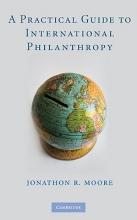 Moore, Jonathon R. A Practical Guide to International Philanthropy