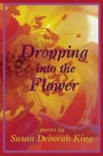 King, Susan Deborah Dropping Into the Flower