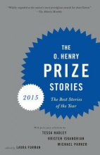 Hadley, Tessa,   Iskandrian, Kristen,   Parker, Michael The O. Henry Prize Stories 2015