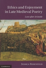 Rosenfeld, Jessica Ethics and Enjoyment in Late Medieval Poetry