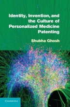Ghosh, Shubha Identity, Invention, and the Culture of Personalized Medicine Patenting