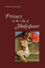 Huebert, Ronald Privacy in the Age of Shakespeare