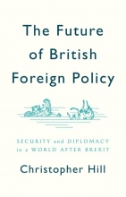 Hill, Christopher The Future of British Foreign Policy