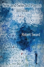 Sward, Robert New & Selected Poems, 1957-2011