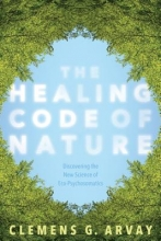 Arvay, Clemens G. The Healing Code of Nature