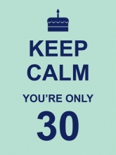 Keep Calm You`re Only 30