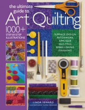 Seward, Linda The Ultimate Guide to Art Quilting