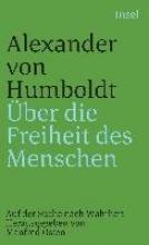 Humboldt, Alexander von ?ber die Freiheit des Menschen