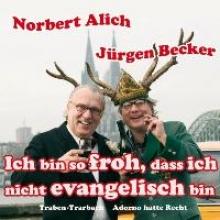 Becker, Jürgen Ich bin so froh, dass ich nicht evangelisch bin