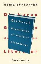 Schlaffer, Heinz Die kurze Geschichte der deutschen Literatur