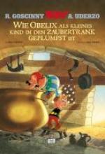 Goscinny, René Asterix: Wie Obelix als kleines Kind in den Zaubertrank geplumpst ist
