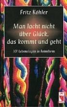 Köhler, Fritz Man lacht nicht über Glück, das kommt und geht
