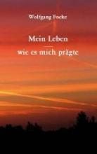 Focke, Wolfgang Mein Leben - wie es mich prgte