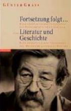Grass, Günter Fortsetzung folgt. Literatur und Geschichte