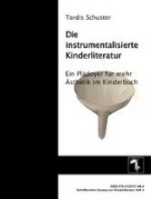 Schuster, Tordis Die instrumentalisierte Kinderliteratur