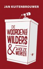 Jan  Kuitenbrouwer De woorden van Wilders en hoe ze werken