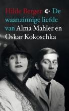 Hilde  Berger De waanzinnige liefde van Alma Mahler en Oskar Kokoschka