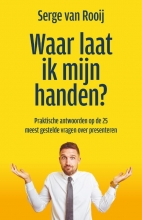 Serge van Rooij , Waar laat ik mijn handen?