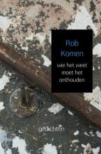 Rob Komen , wie het weet moet het onthouden