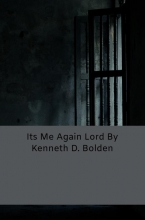 Kenneth D. Bolden , Its Me Again Lord By Kenneth D. Bolden