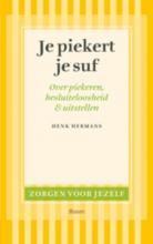 Henk Hermans , Je piekert je suf