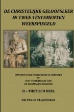Peter Veldhuizen , de christelijke geloofsleer in twee testamenten weerspiegeld Thetisch deel