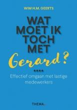 Wim H.M. Geerts , Wat moet ik toch met Gerard?