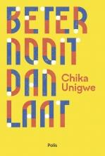 Chika Unigwe , Beter nooit dan laat