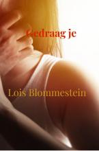 Lois Blommestein , Gedraag je