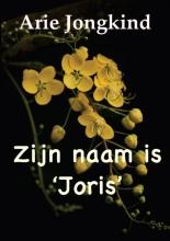 Arie  Jongkind Zijn naam is Joris