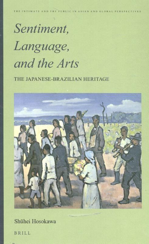 Shūhei Hosokawa,Sentiment, Language, and the Arts: The Japanese- Brazilian Heritage